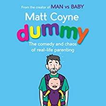 Dummy: The Comedy and Chaos of Real-Life Parenting Audiobook by Matt Coyne Narrated by Matt Coyne