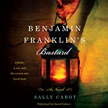 Benjamin Franklin's Bastard: A Novel Audiobook by Sally Cabot Narrated by David Colacci
