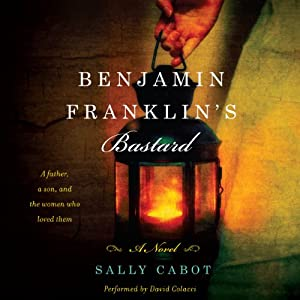 Benjamin Franklin's Bastard: A Novel | [Sally Cabot]