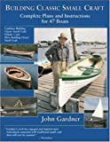 Building Classic Small Craft : Complete Plans and Instructions for 47 Boats