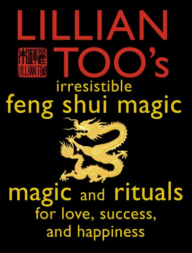 Lillian Too - Lillian Too's Irresistible Feng Shui Magic: Magic and Rituals for Love, Success and Happiness