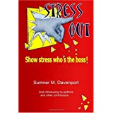 Stress Out: Show stress who's the boss! ~ Sumner M. Davenport
