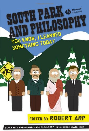 South Park and Philosophy: You Know, I Learned Something Today (The Blackwell Philosophy and Pop Culture Series)