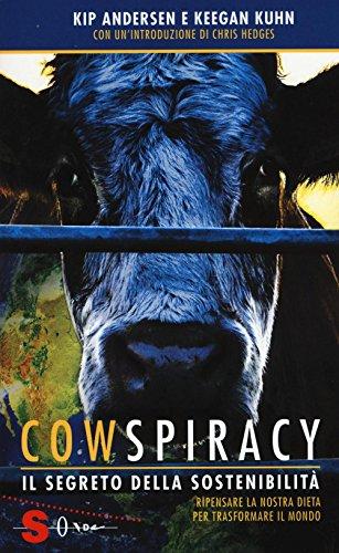 Cowspiracy. Il segreto della sostenibilità. Ripensare la nostra dieta per trasformare il mondo