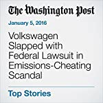 Volkswagen Slapped with Federal Lawsuit in Emissions-Cheating Scandal | Joby Warrick