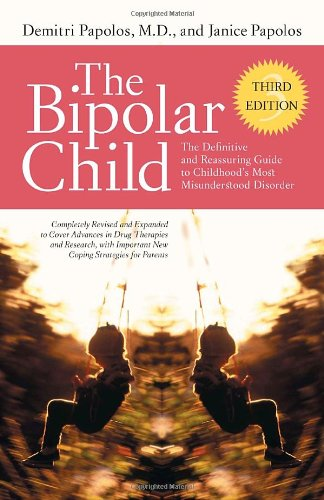 The Bipolar Child: The Definitive and Reassuring Guide to Childhood's Most Misunderstood Disorder, Third Edition