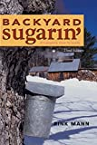 img - for Backyard Sugarin': A Complete How-To Guide, Third Edition book / textbook / text book