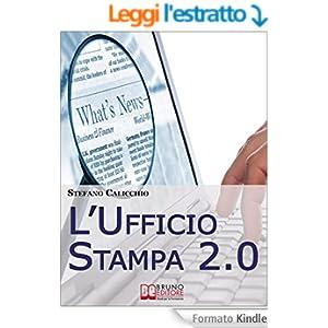 L'Ufficio Stampa 2.0. Come Diffondere Notizie e Generare Interesse con gli Strumenti del Web 2.0. (Ebook Italiano - Anteprima Gratis)