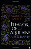 Eleanor of Aquitaine: A Biography (0140153381) by Meade, Marion