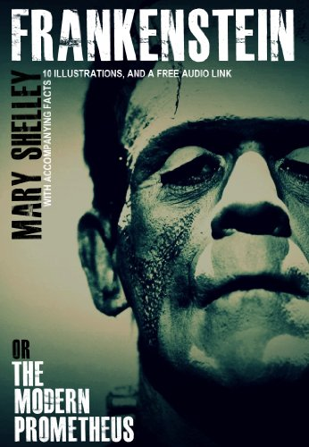 Mary Shelley - Frankenstein: With Accompanying Facts, 10 Illustrations, and a Free Audio Link.