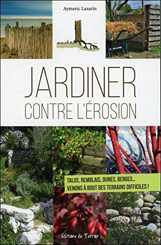 Jardiner contre l'érosion - Talus, remblais, dunes, berges... Venons à bout des terrains difficiles !