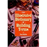 The Illustrated Dictionary of Building Terms ~ Tom Philbin