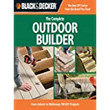 Black & Decker The Complete Outdoor Builder: From Arbors to Walkways: 150 DIY Projects ~ Editors of CPi
