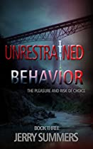 Unrestrained Behavior: The Pleasure and Risk of Choice (The 'Un'missable Series Book 3)