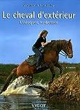 echange, troc Véronique de Saint Vaulry - Le cheval d'extérieur : L'éduquer, le dresser