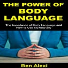 The Power of Body Language: The Importance of Body Language and How to Use It Effectively Hörbuch von Ben Alexi Gesprochen von: Kevin Theis