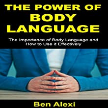 The Power of Body Language: The Importance of Body Language and How to Use It Effectively Audiobook by Ben Alexi Narrated by Kevin Theis