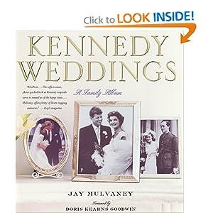 Kennedy Weddings : A Family Album Doris Kearns Goodwin and Jay Mulvaney