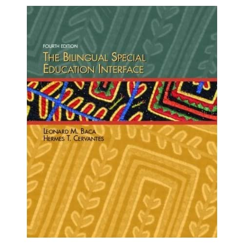 The Bilingual Special Education Interface (4th Edition) Leonard M. Baca and Hermes T. Cervantes