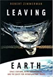 Leaving Earth: Space Stations, Rival Superpowers, and the Quest for Interplanetary Travel (0309097398) by Zimmerman, Robert