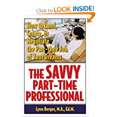 The Savvy Part-Time Professional: How to Land, Create, or Negotiate the Part-time Job of Your Dreams (Capital Ideas for Business & Personal Development)
