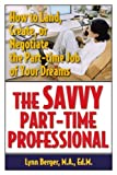 img - for The Savvy Part-Time Professional: How to Land, Create, or Negotiate the Part-time Job of Your Dreams (Capital Ideas for Business & Personal Development) book / textbook / text book