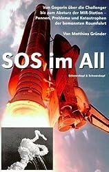 SOS im All: Pannen, Probleme und Katastrophen der bemannten Raumfahrt