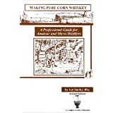 Making Pure Corn Whiskey: A Professional Guide For Amateur And Micro Distillers by Ian Smiley
