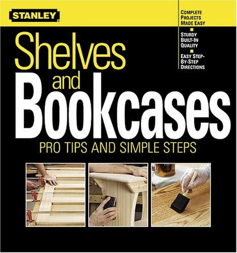 Shelves and Bookcases: Pro Tips and Simple Steps (Stanley Complete)