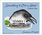 Something to Crow About!: A Bird's Tale