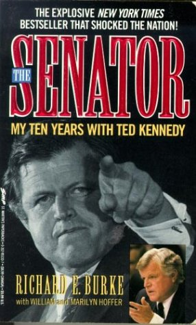 The Senator: My Ten Years With Ted Kennedy, Richard E. Burke, William Hoffer
