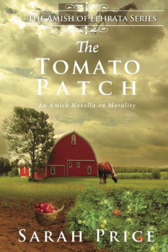 The Tomato Patch: An Amish Novella on Morality (Amish of Ephrata) (Tomato Collection compare prices)