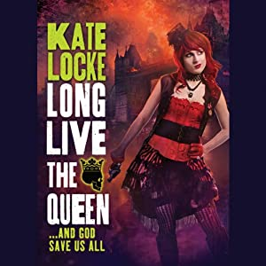 Long Live the Queen: Immortal Empires series, Book 3 | [Kate Locke]