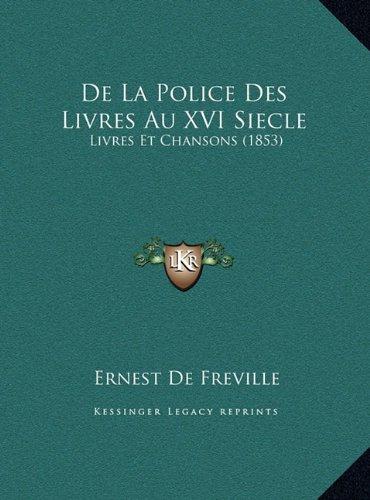 de La Police Des Livres Au XVI Siecle: Livres Et Chansons (1853)
