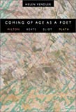Coming of Age as a Poet: Milton, Keats, Eliot, Plath (0674010248) by Helen Vendler