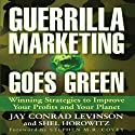 Guerrilla Marketing Goes Green: Winning Strategies to Improve Your Profits and Your Planet (       UNABRIDGED) by Jay Levinson, Shel Horowitz Narrated by Erik Synnestvedt