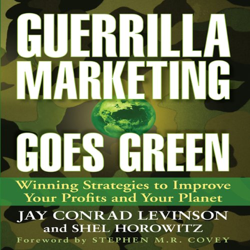 Guerrilla Marketing Goes Green: Winning Strategies to Improve Your Profits and Your Planet, Jay Levinson; Shel Horowitz