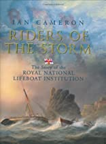 Riders of the Storm: The Story of the Royal National Lifeboat Institution