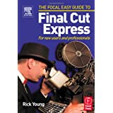 Focal Easy Guide to Final Cut Express: For new users and professionals (The Focal Easy Guide)by Rick Young