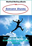 Overcome Shyness: How To Overcome Social Anxiety, Become Confident & Leave Shyness Behind You (Shyness, Social Anxiety, Overcome Shyness, Overcome Anxiety,     Problems, Social Fear, Overcome Fear)
