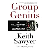 Group Genius: The Creative Power of Collaborationby Keith Sawyer