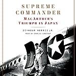 Supreme Commander: MacArthur's Triumph in Japan | Seymour Morris