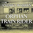 Orphan Train Rider: One Boy's True Story Audiobook by Andrea Warren Narrated by Laura Hicks