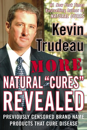 More Natural Cures Revealed: Previously Censored Brand Name Products That Cure Disease, KEVIN TRUDEAU