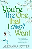 You're the One That I Don't Want Alexandra Potter