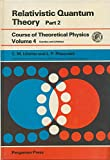 Relativistic Quantum Theory Part 2. Volume 4 of Course of Theoretical Physics (0201042363) by E. M. Lifshitz