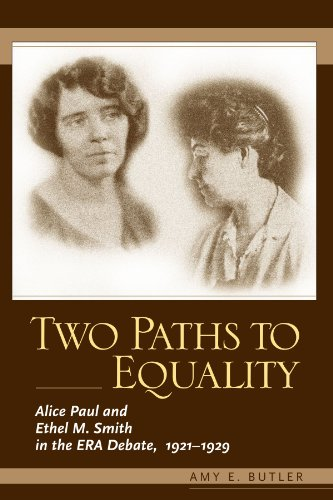 Two Paths to Equality: Alice Paul and Ethel M. Smith in the Era Debate, 1921-1929