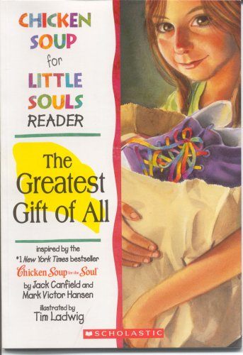 The Greatest Gift of All (Chicken Soup for Little Souls Reader)