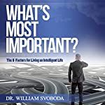 What's Most Important?: The 5 Factors for Living an Intelligent Life | Bill Svoboda