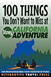 100 Things You Don't Want to Miss at Disney California Adventure: 2015 (Ultimate Unauthorized Quick Guide)